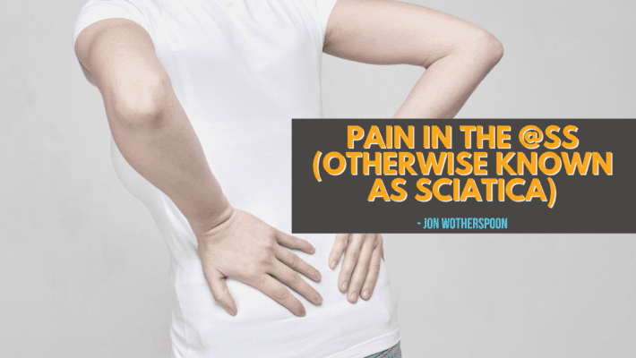 'Pain in the @ss': Otherwise Known as Sciatica